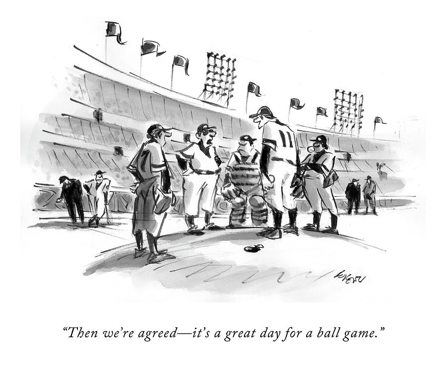 Then Were Agreed - Its A Great Day For A Ball Drawing by Lee Lorenz
