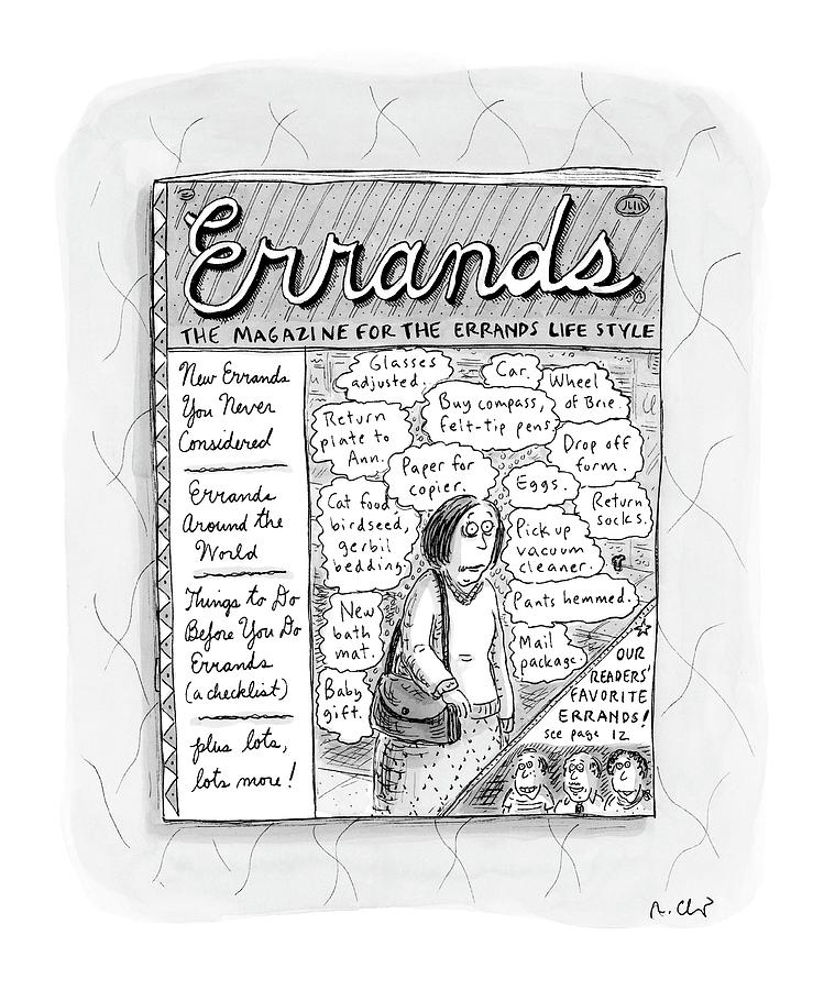 Errands The Magazine For The Errands Life Style Drawing by Roz Chast
