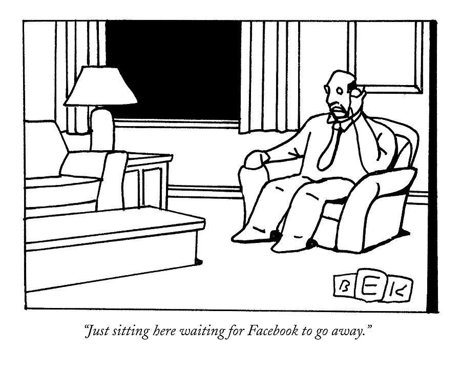 Just Sitting Here Waiting For Facebook To Go Away Drawing by Bruce Eric Kaplan