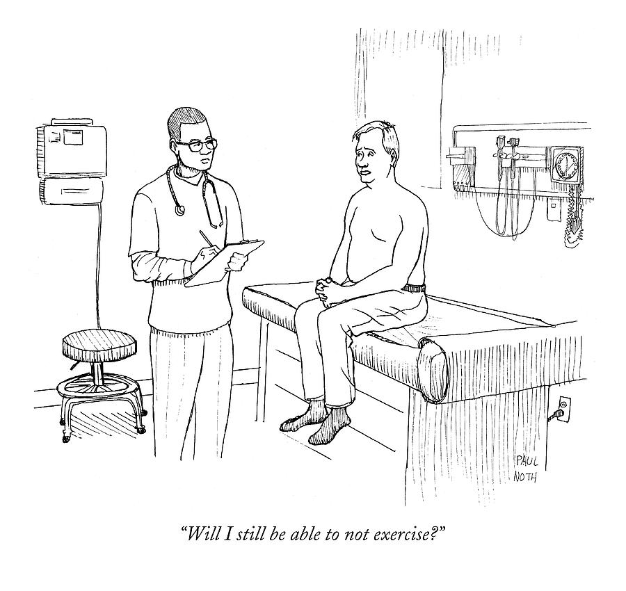 Will I Still Be Able To Not Exercise? Drawing by Paul Noth