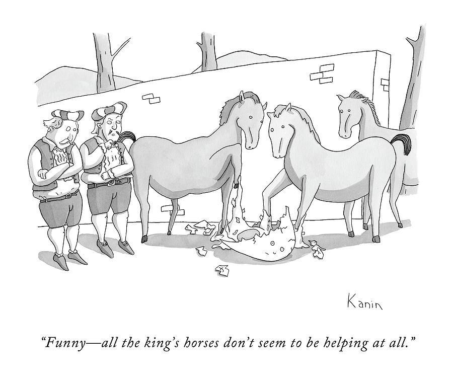 Funny - All The Kings Horses Dont Seem Drawing by Zachary Kanin
