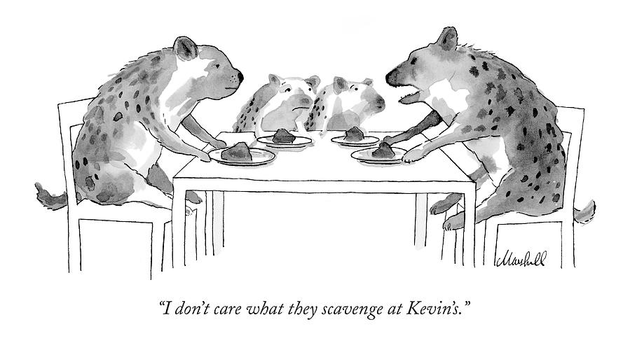 I Dont Care What They Scavenge At Kevins Drawing by Marshall Hopkins