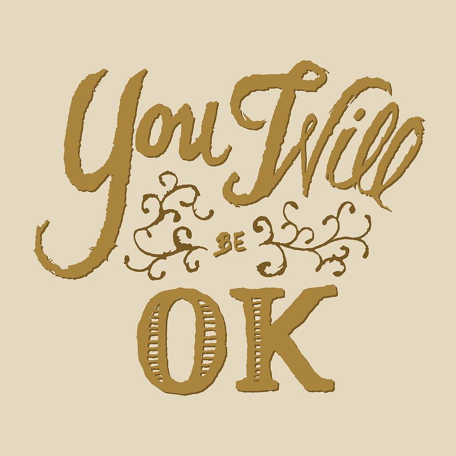 You Digital Art - You Will Be Ok  by Jessica Zint