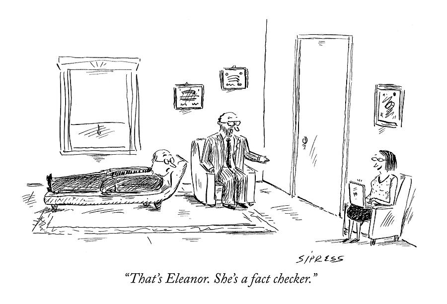 Thats Eleanor. Shes A Fact Checker Drawing by David Sipress
