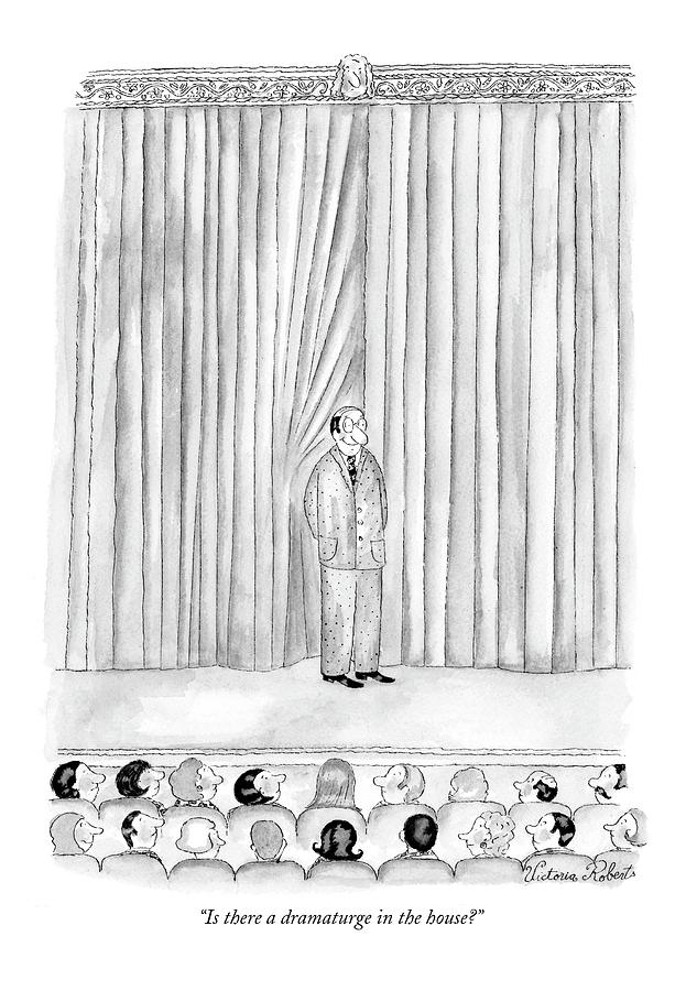 Is There A Dramaturge In The House? Drawing by Victoria Roberts