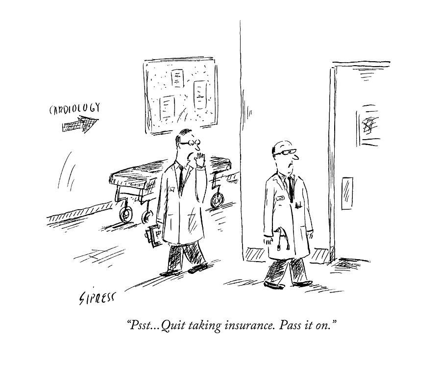 Psst...quit Taking Insurance. Pass It On Drawing by David Sipress