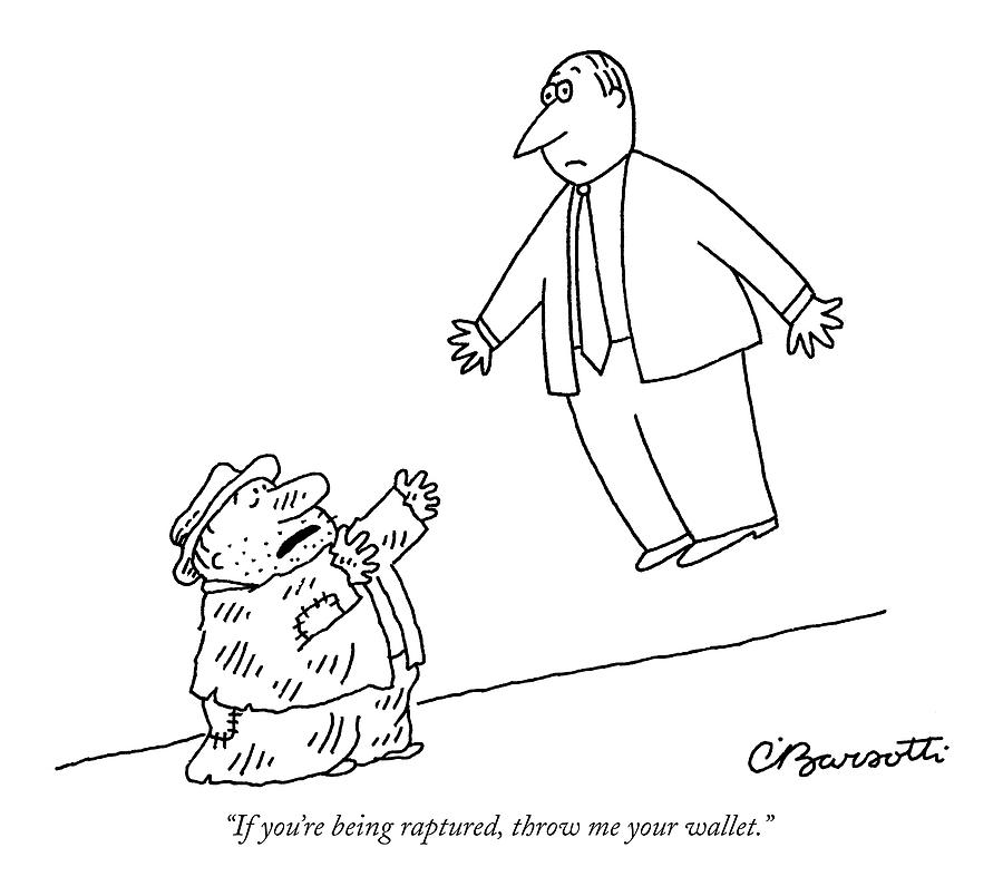 If Youre Being Raptured Drawing by Charles Barsotti