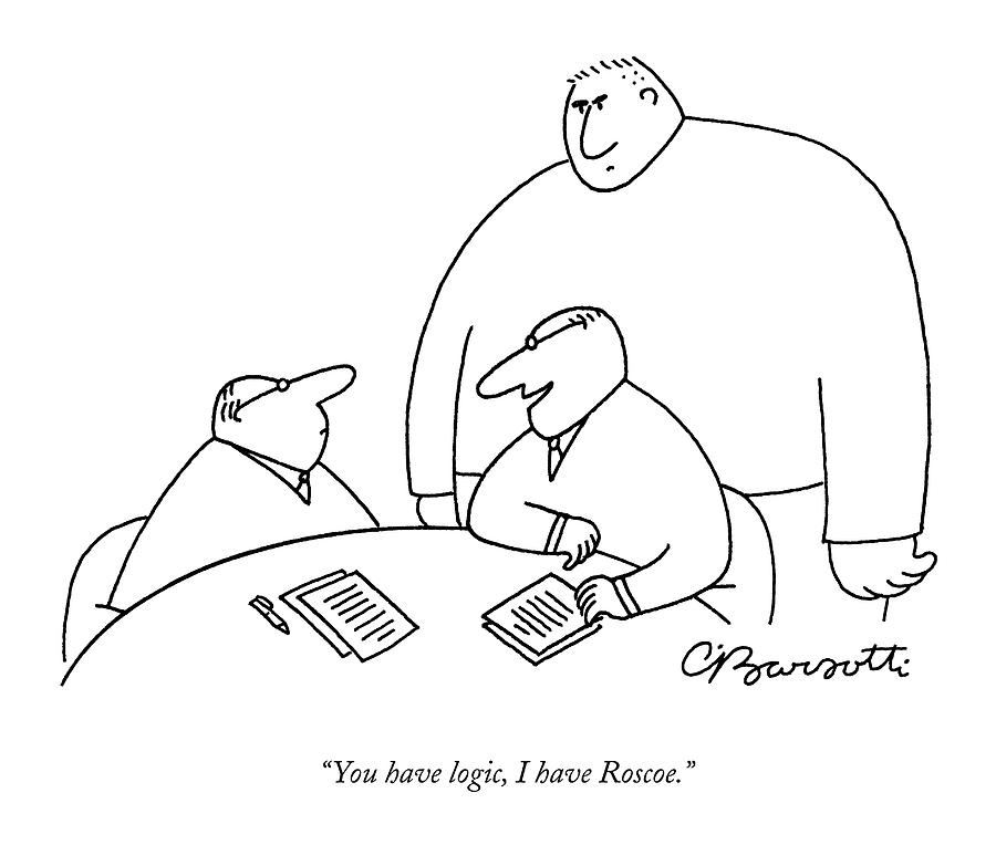 You Have Logic Drawing by Charles Barsotti