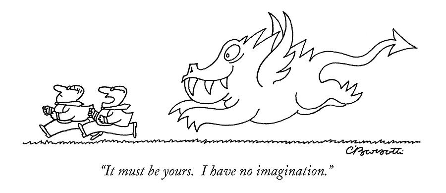 It Must Be Yours.  I Have No Imagination Drawing by Charles Barsotti