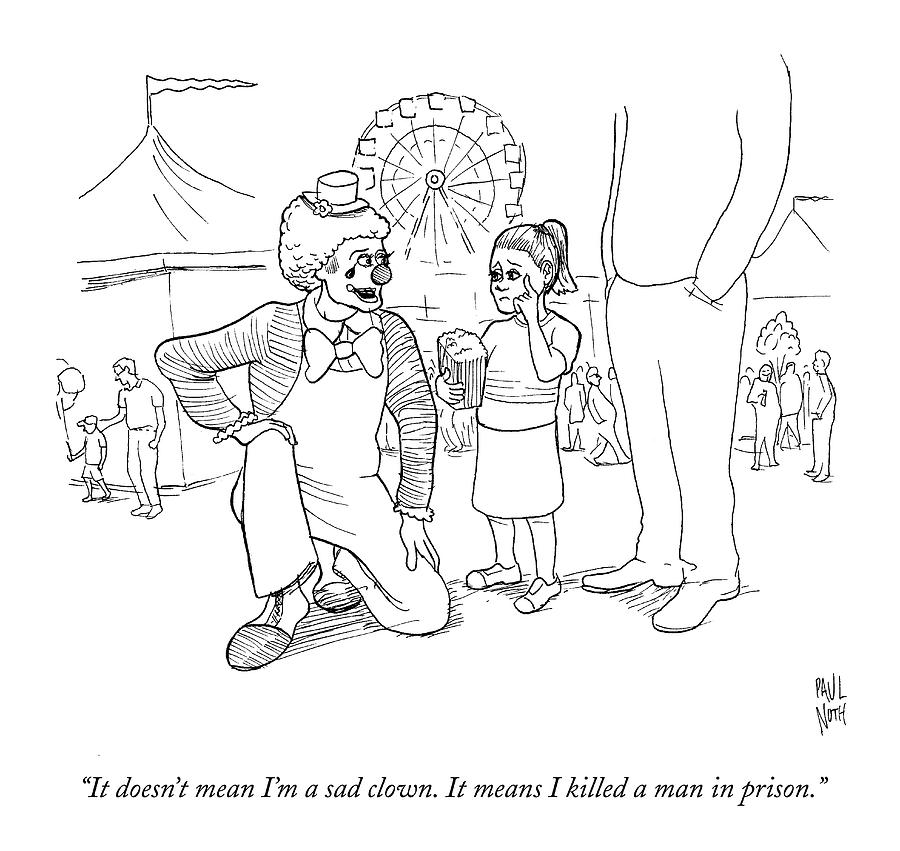 It Doesnt Mean Im A Sad Clown. It Means Drawing by Paul Noth