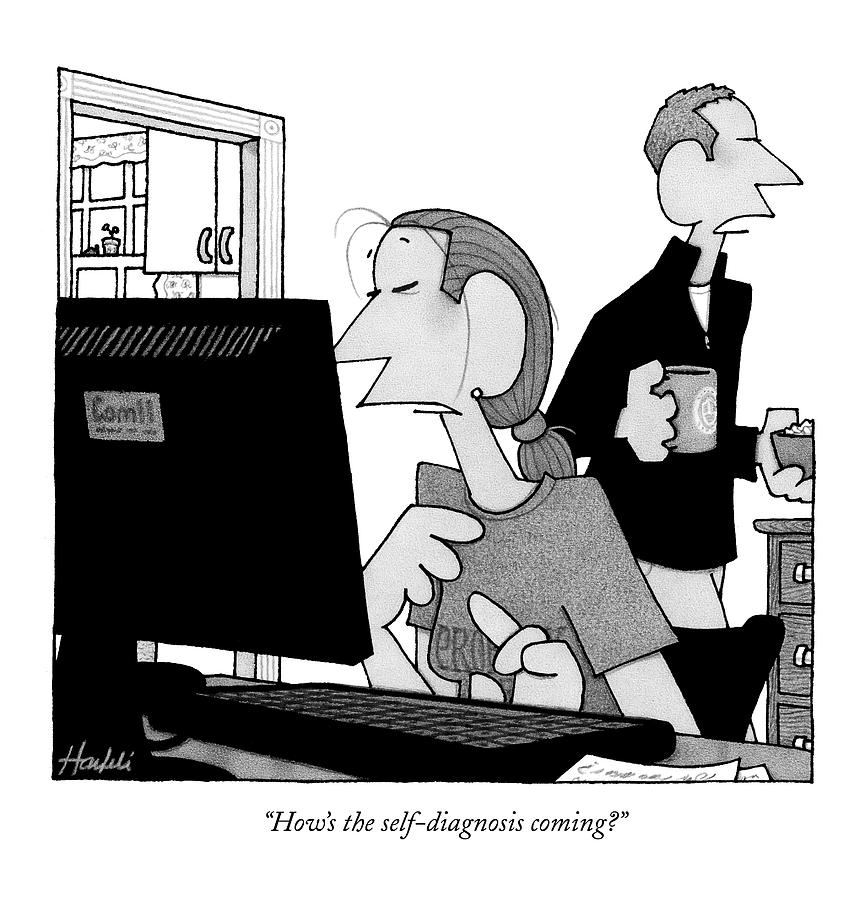 Hows The Self-diagnosis Coming? Drawing by William Haefeli