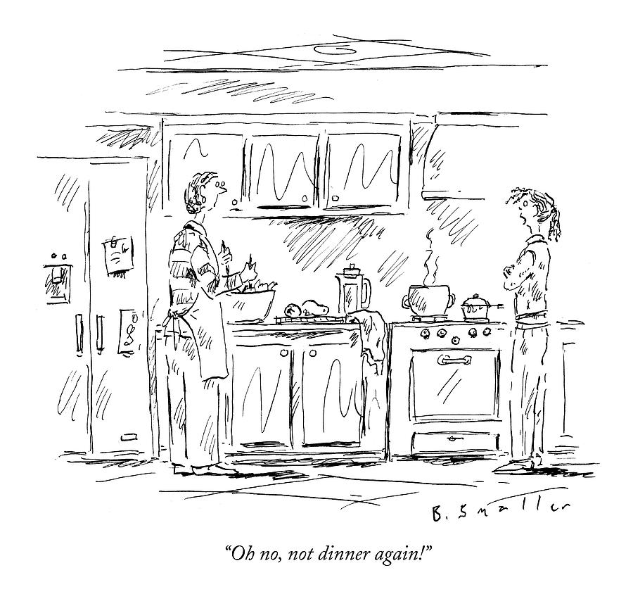 Oh No, Not Dinner Again! Drawing by Barbara Smaller