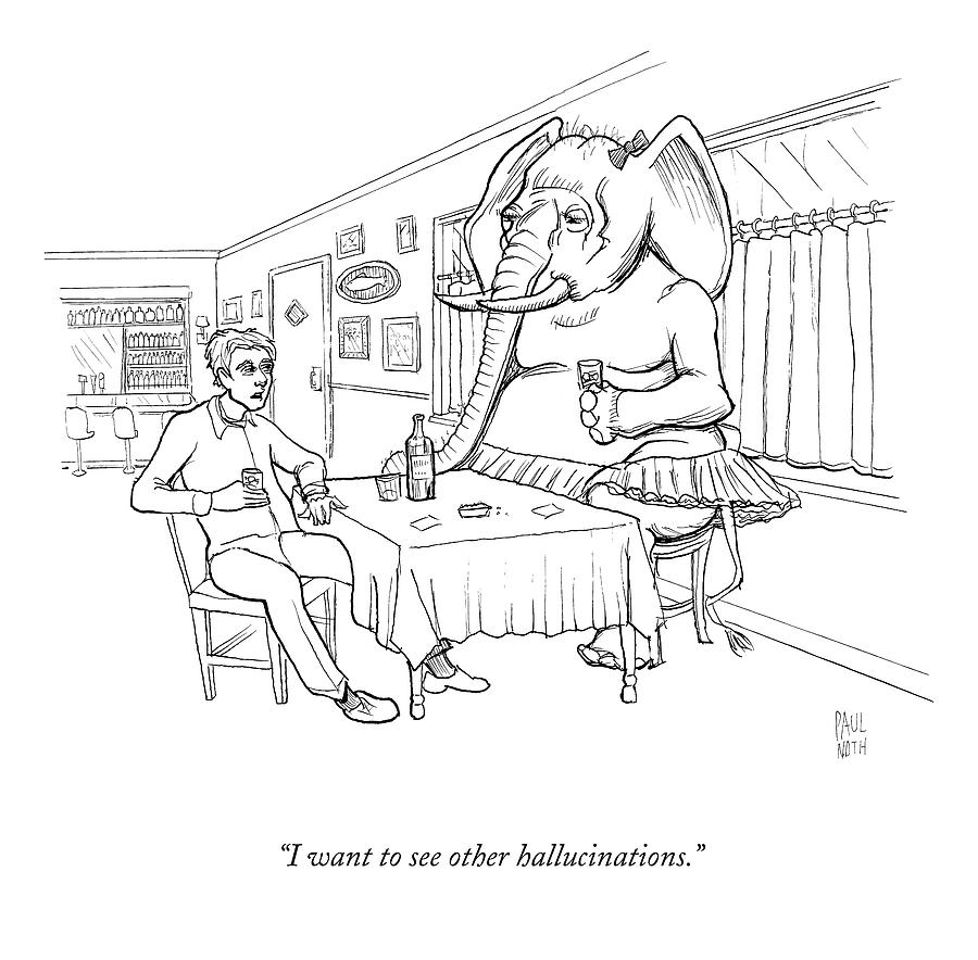 I Want To See Other Hallucinations Drawing by Paul Noth