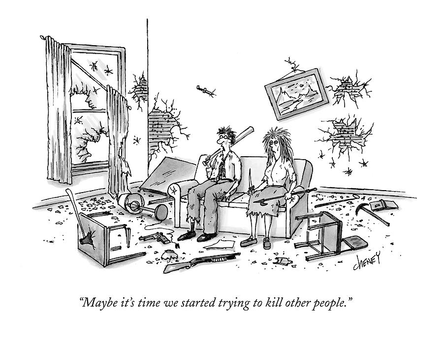 Maybe Its Time We Started Trying To Kill Other Drawing by Tom Cheney