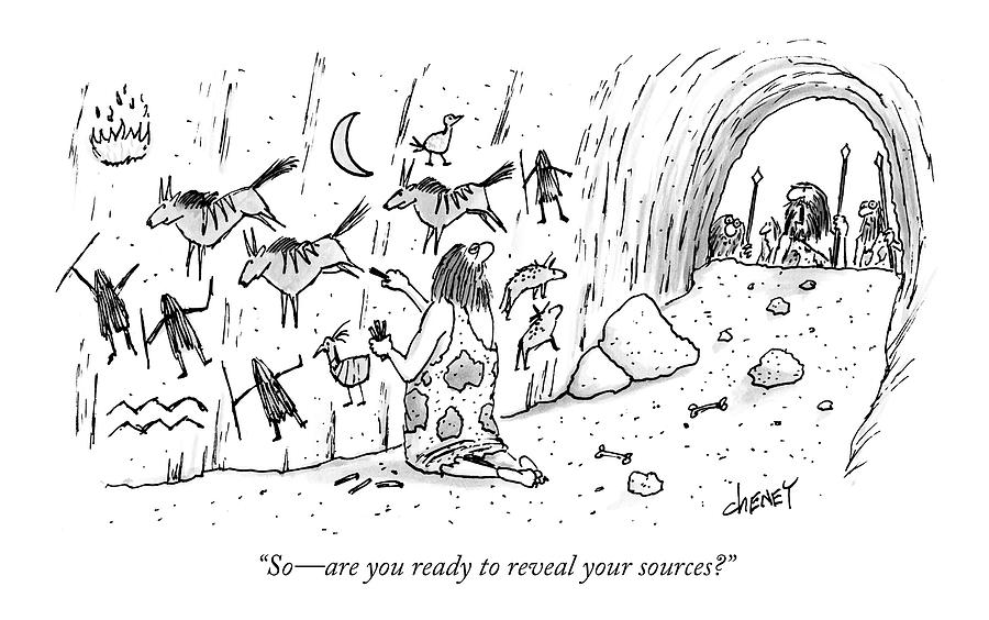 So - Are You Ready To Reveal Your Sources? Drawing by Tom Cheney