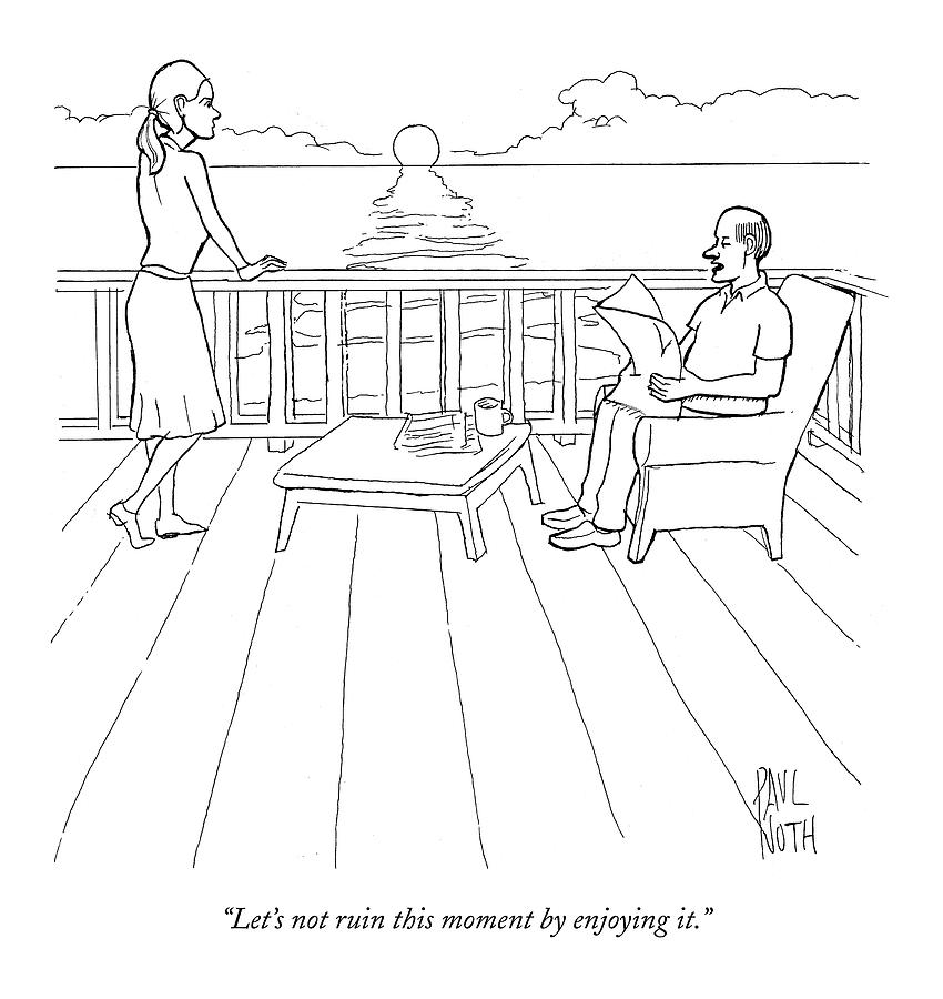Lets Not Ruin This Moment By Enjoying It Drawing by Paul Noth