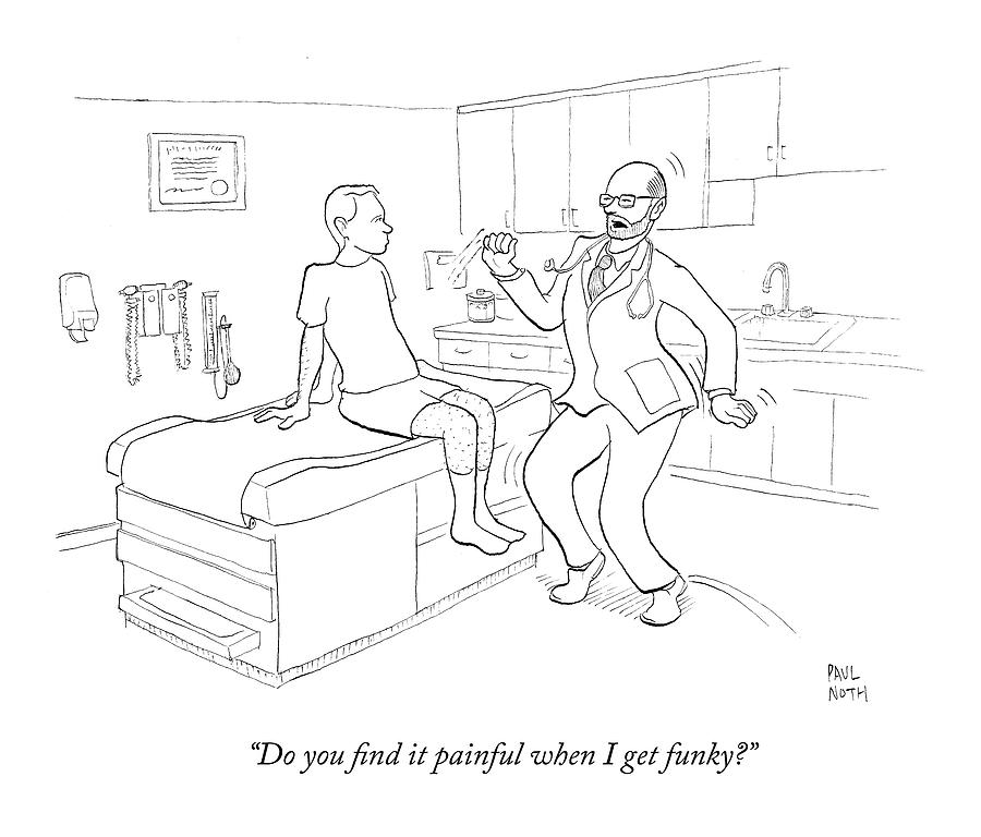 Do You Find It Painful When I Get Funky? Drawing by Paul Noth