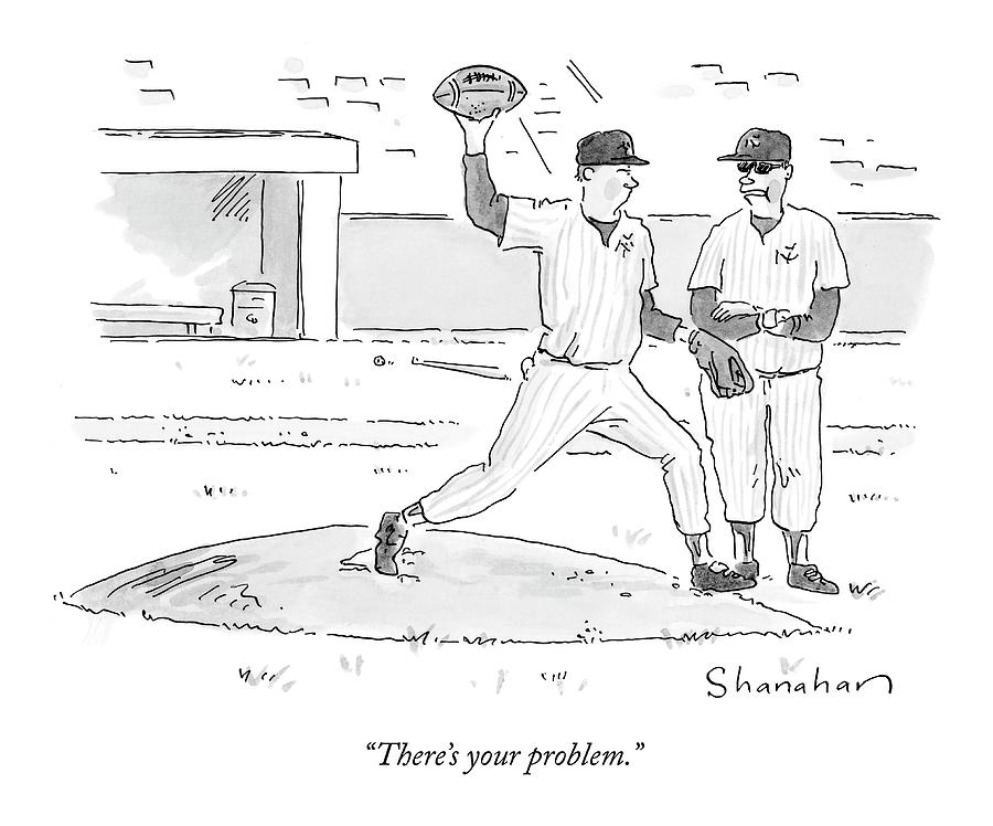 Theres Your Problem Drawing by Danny Shanahan