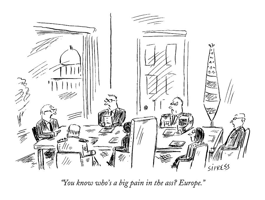 January 9th Drawing - You Know Whos A Big Pain In The Ass? Europe by David Sipress