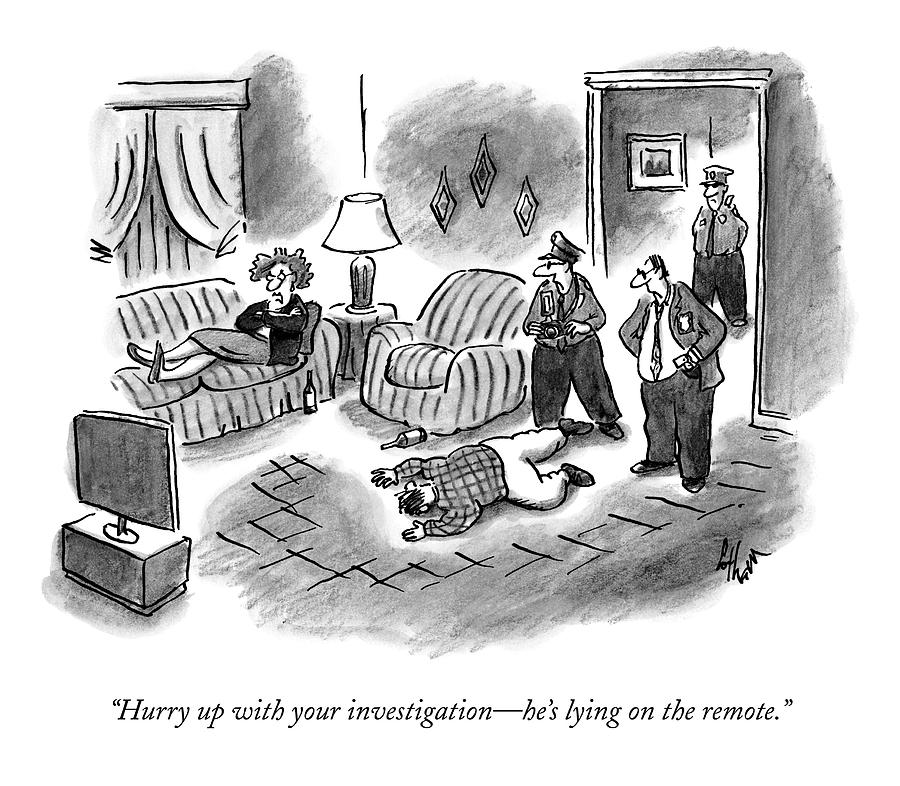 Hurry Up With Your Investigation - Hes Lying Drawing by Frank Cotham