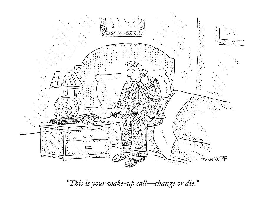 Wake-up Call Drawing - This Is Your Wake-up Call - Change Or Die by Robert Mankoff