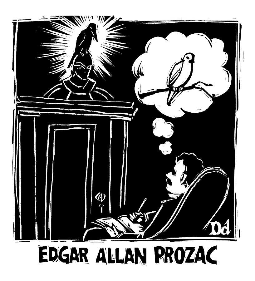 Prozac Drawing - Edgar Allen Prozac by Drew Dernavich