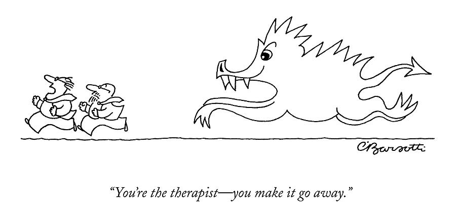 Youre The Therapist - You Make It Go Away Drawing by Charles Barsotti