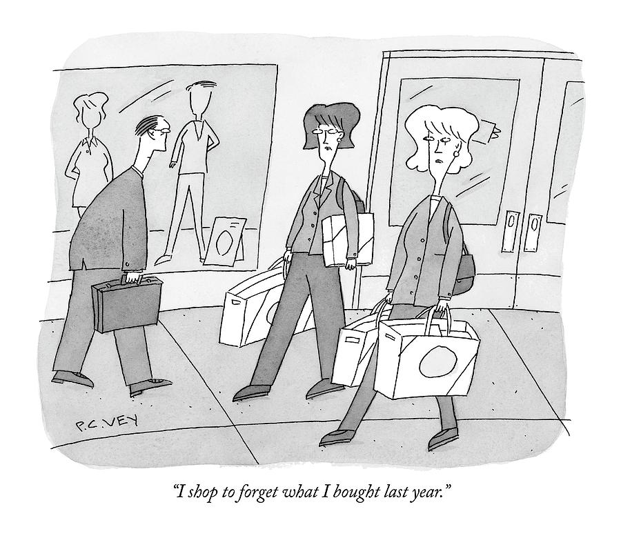 I Shop To Forget What I Bought Last Year Drawing by Peter C. Vey
