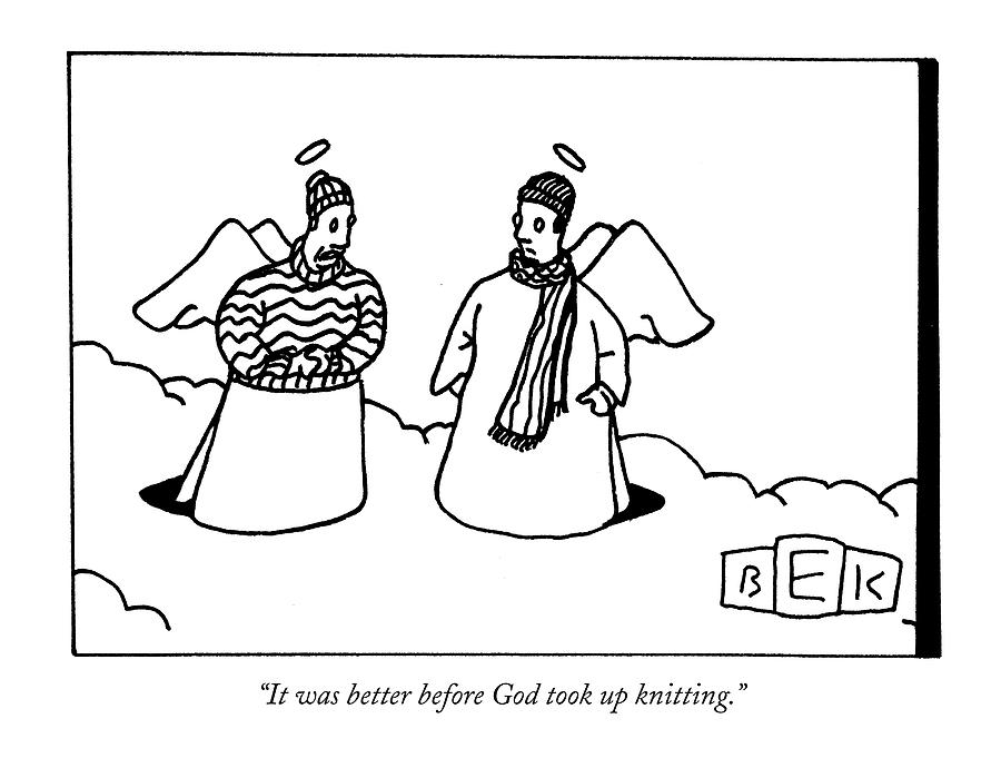 It Was Better Before God Took Up Knitting Drawing by Bruce Eric Kaplan