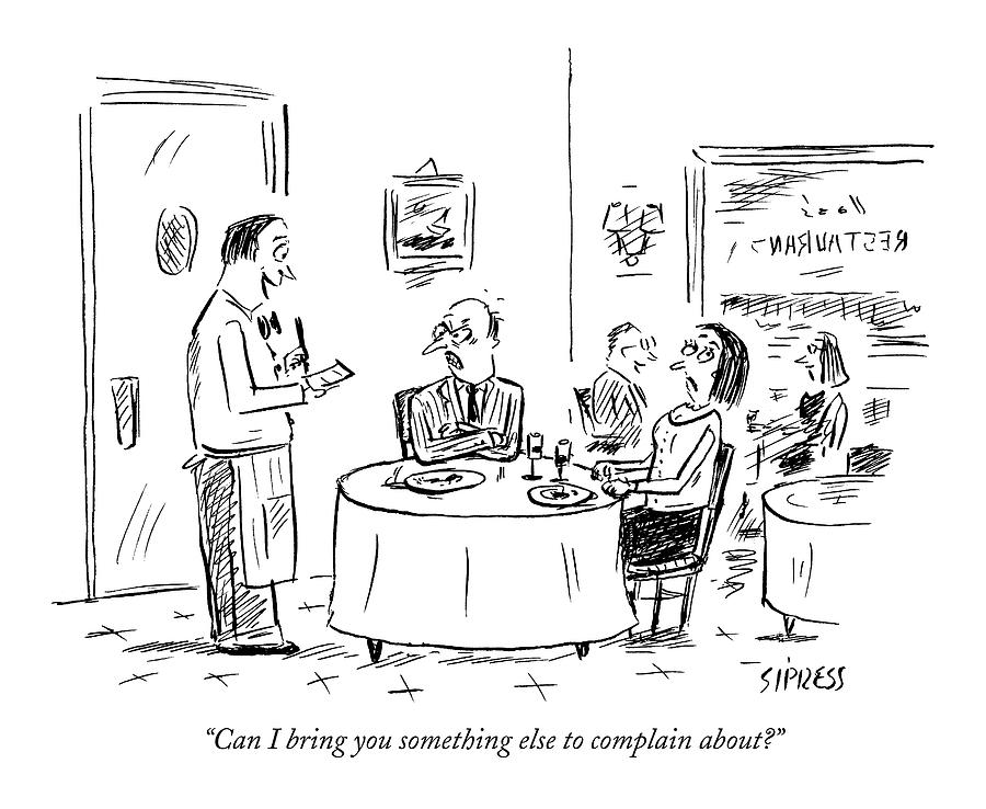 Can I Bring You Something Else To Complain About? Drawing by David Sipress
