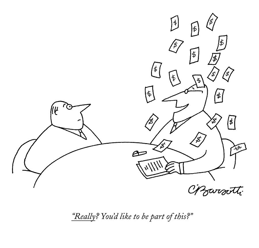 Really? Youd Like To Be Part Of This? Drawing by Charles Barsotti