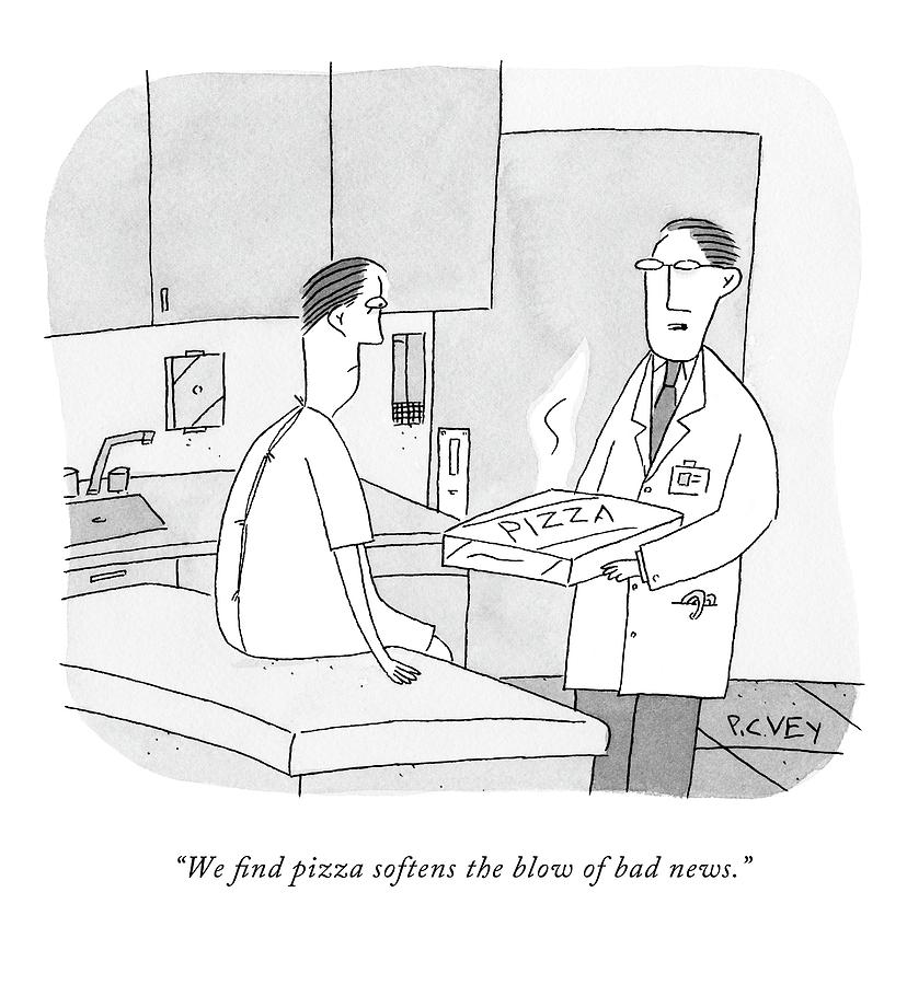 We Find Pizza Softens The Blow Of Bad News Drawing by Peter C. Vey