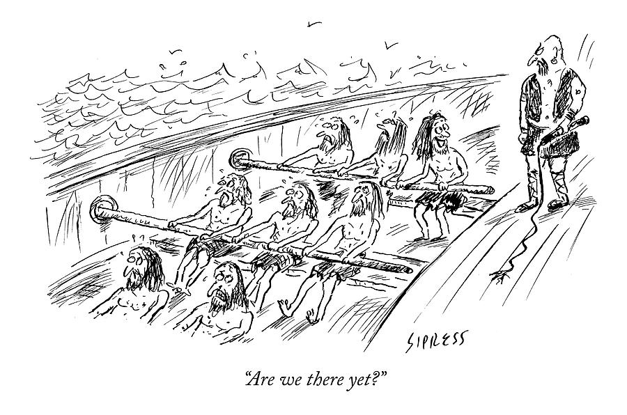 Are We There Yet? Drawing by David Sipress