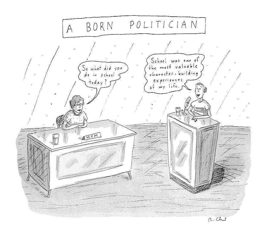 Children Drawing - A Born Politician so What Did You Do In School by Roz Chast
