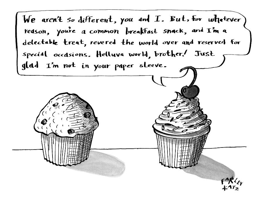 A Cupcake Talks To A Muffin. Captionless Drawing by Farley Katz