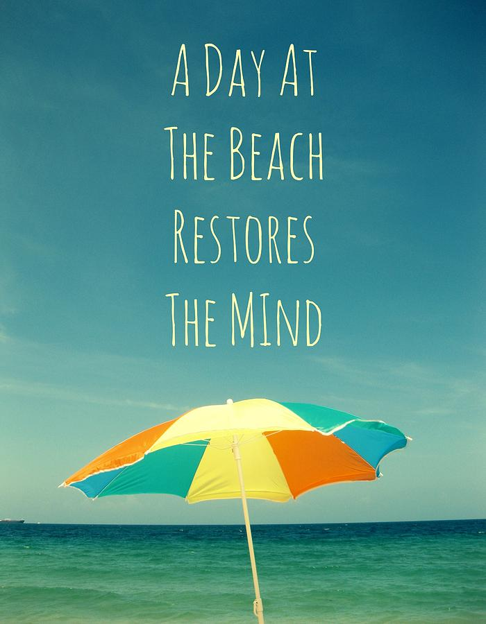 Beach Umbrella Photograph - A Day At The Beach Restores The Mind  by Maya Nagel
