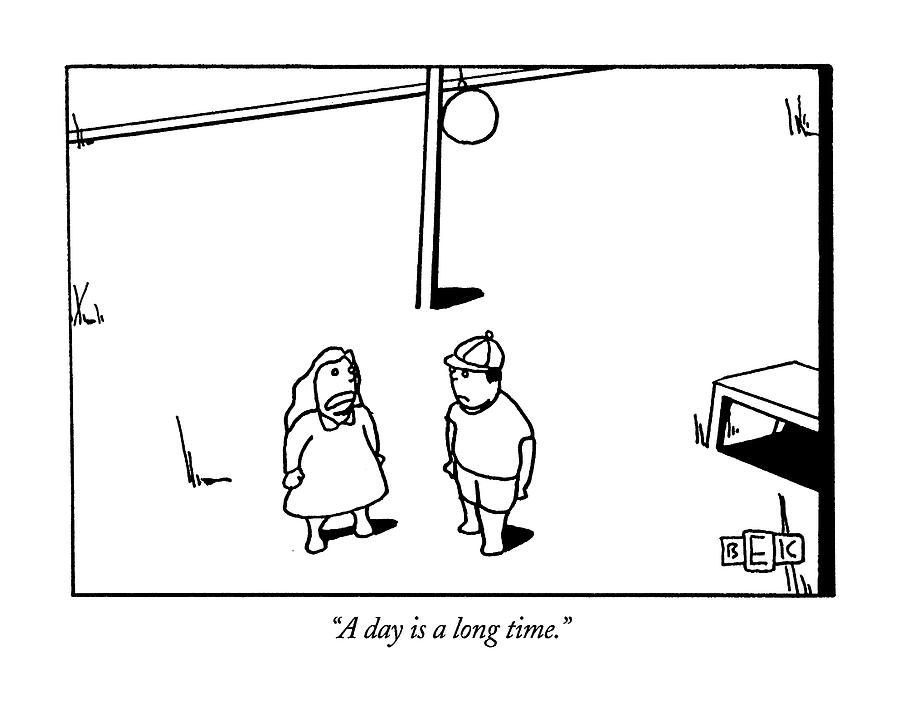 A Day Is A Long Time Drawing by Bruce Eric Kaplan