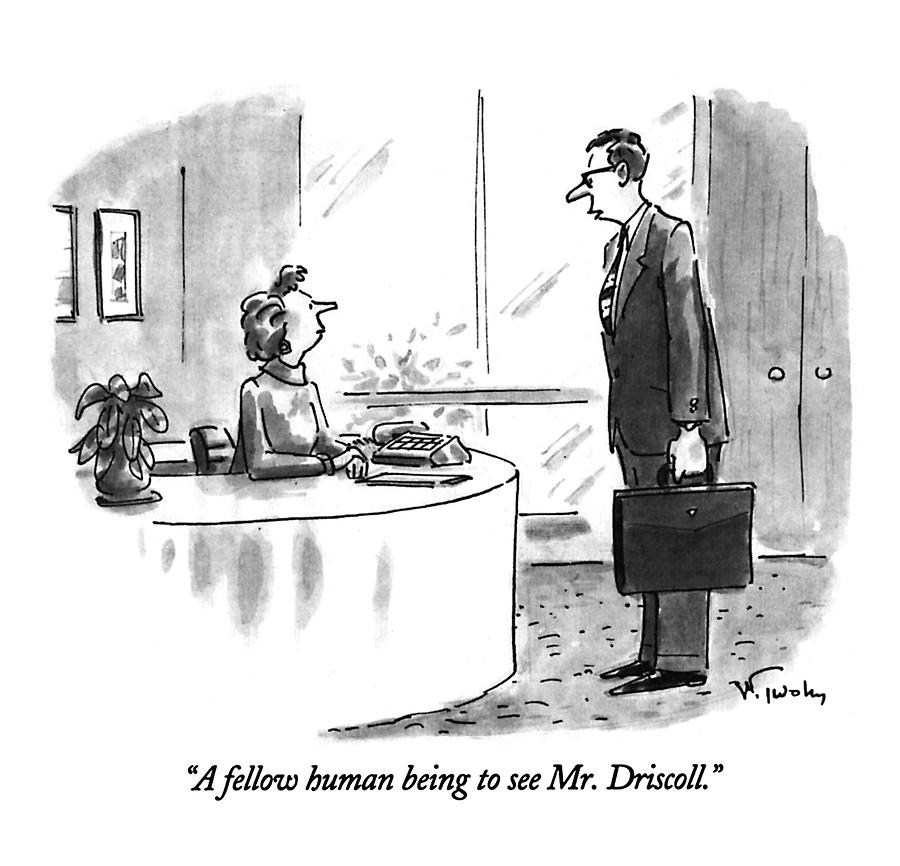 A Fellow Human Being To See Mr. Driscoll Drawing by Mike Twohy