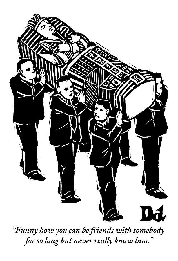A Group Of Pallbearers Are Seen Bearing A Casket Drawing by Drew Dernavich