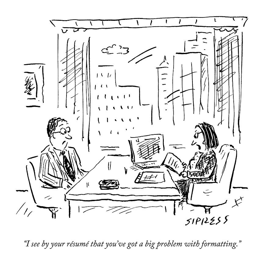 A Job Interviewer Says To A Job Applicant Drawing by David Sipress