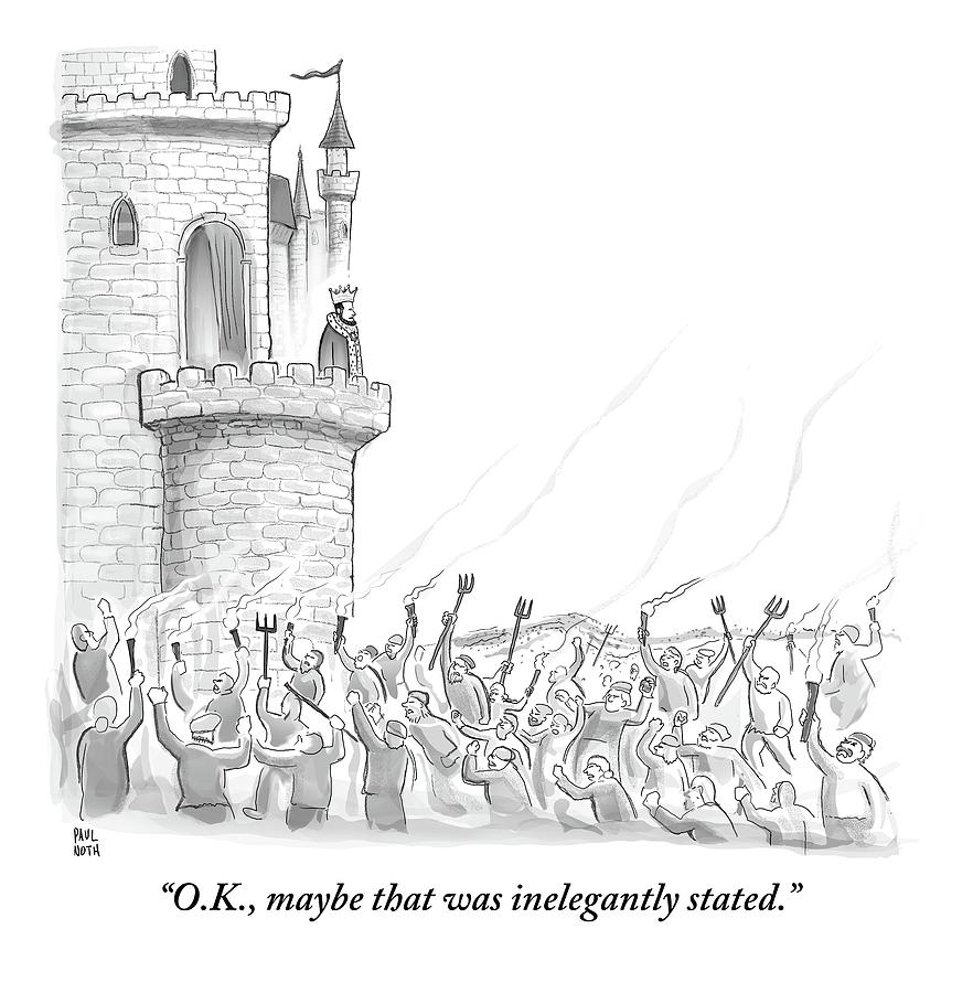 A King Addresses An Angry Mob Storming The Castle Drawing by Paul Noth
