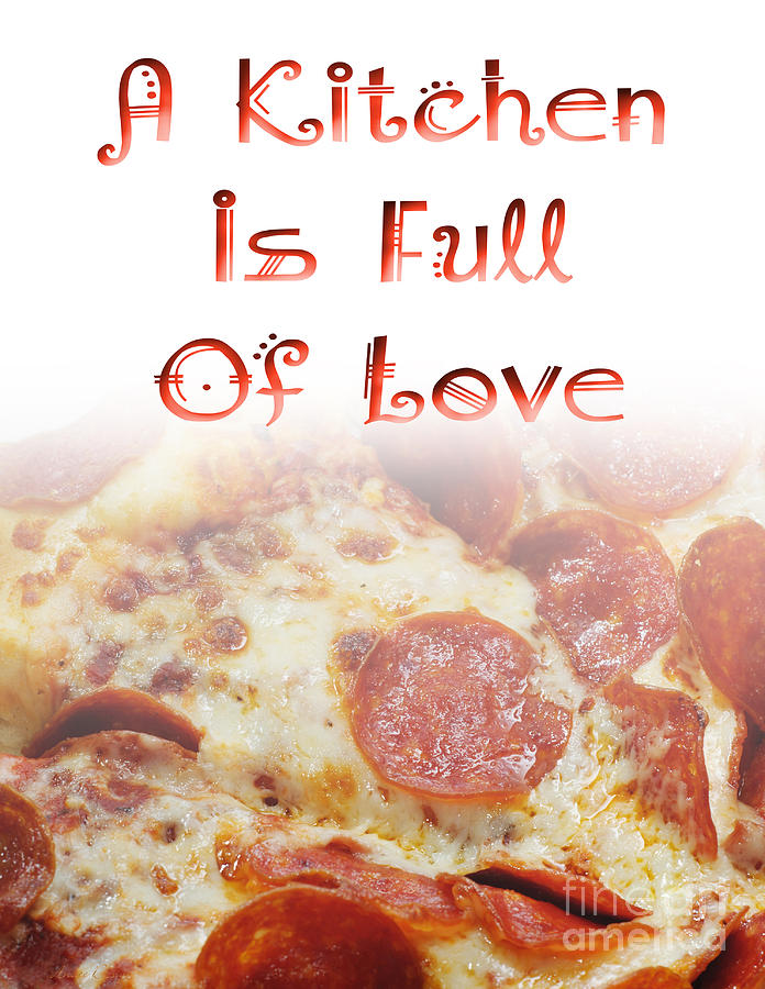 Pizza Photograph - A Kitchen Is Full Of Love 10 by Andee Design