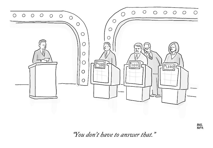 A Lawyer Says To A Contestant On A Game Show Drawing by Paul Noth