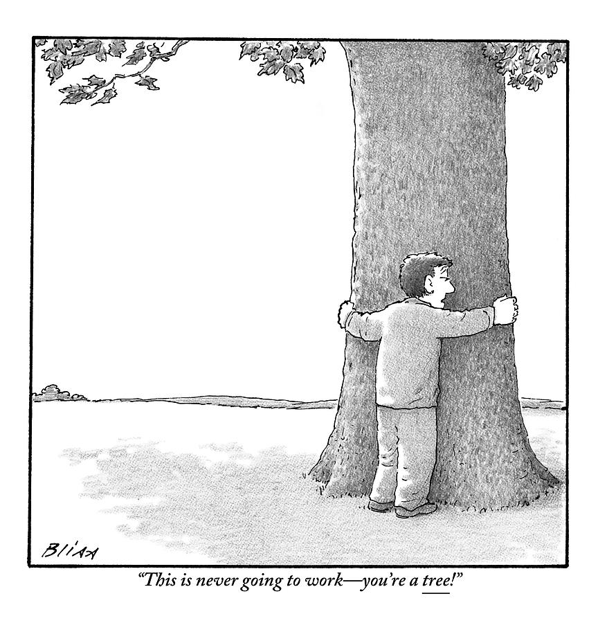 A Man Hugging A Tree Speaks To It Forlornly Drawing by Harry Bliss