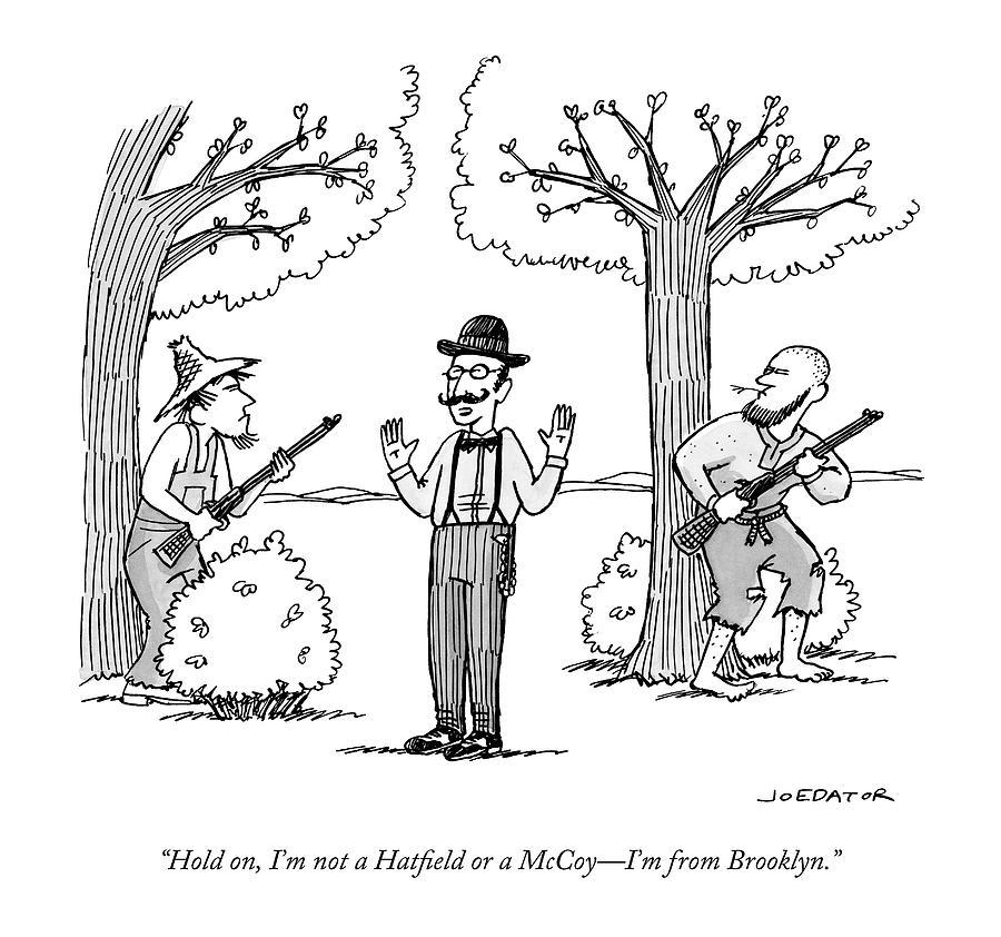 Im not a Hatfield or a McCoy. Im from Brooklyn Drawing by Joe Dator