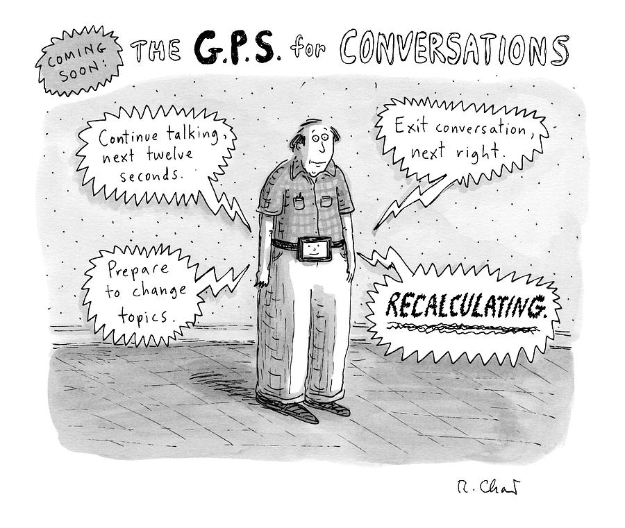 A Man Is Standing Listening To A G.p.s. Voice Drawing by Roz Chast