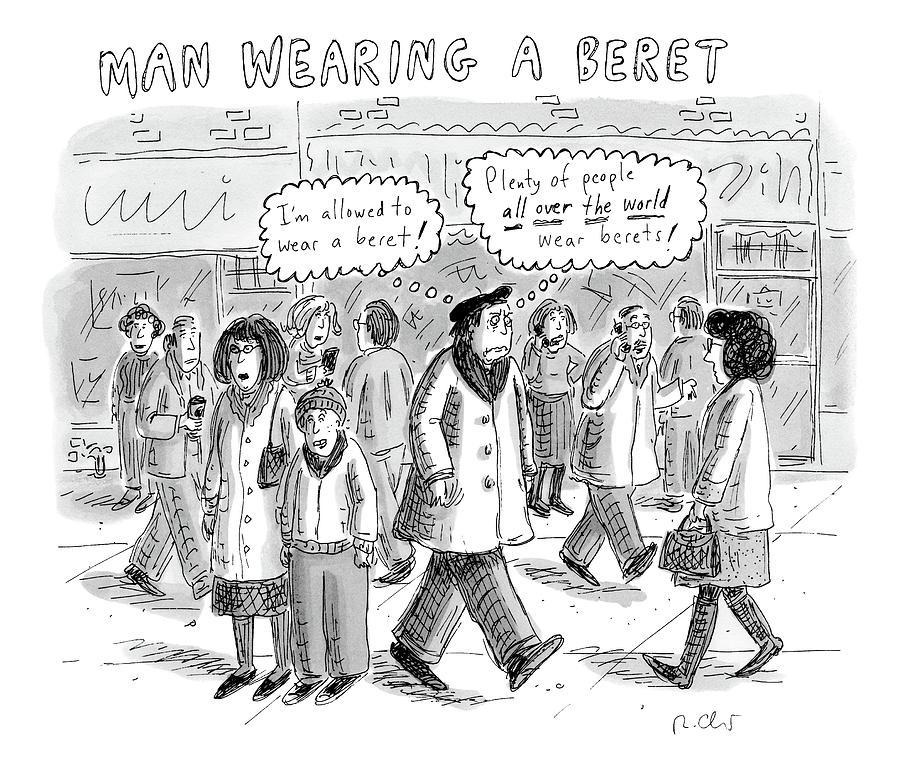 A Man Wearing A Beret Walks Down A Busy Street Drawing by Roz Chast