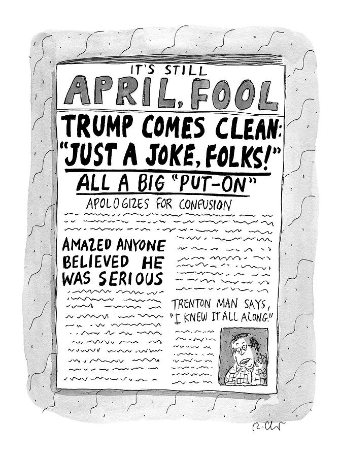 A Newspaper Front Page About Donald Trumps Drawing by Roz Chast