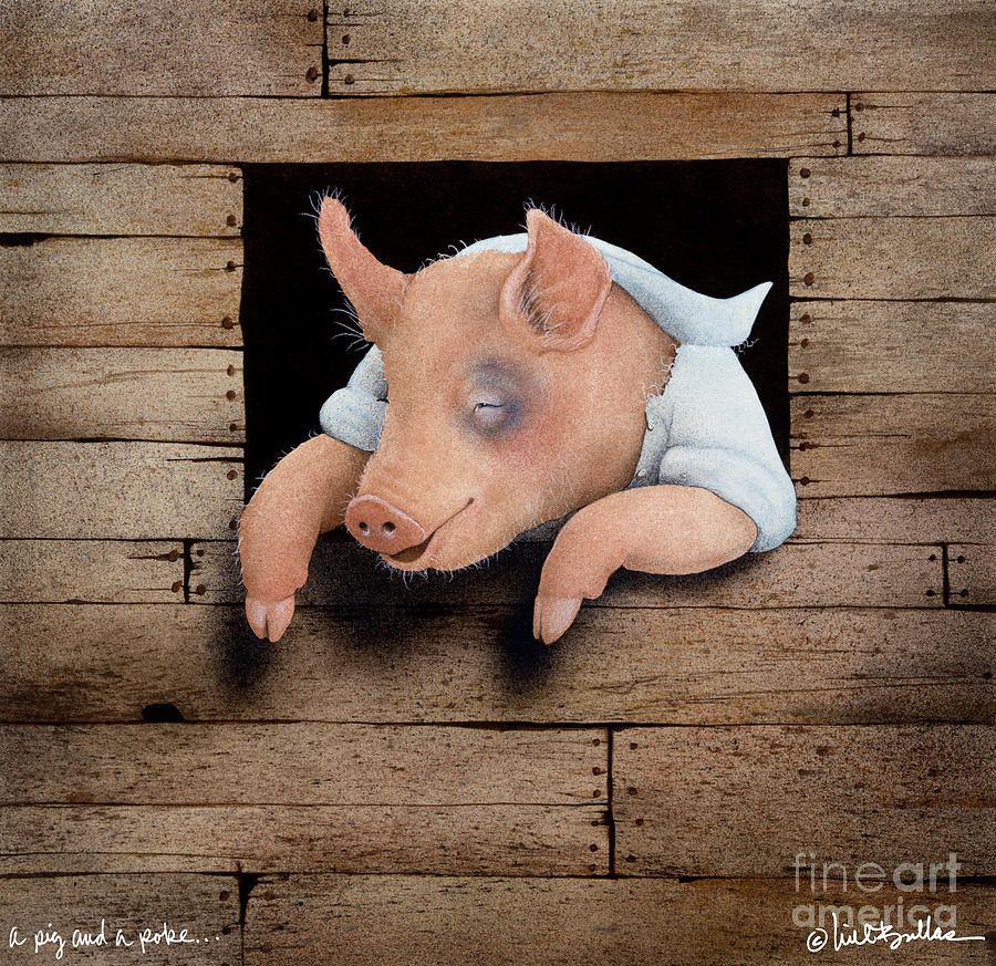 Will Bullis Painting - A Pig And A Poke... by Will Bullas
