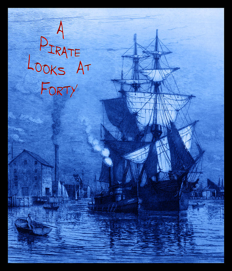 A Pirate Looks At Forty Photograph - A Pirate Looks At Forty by John Stephens